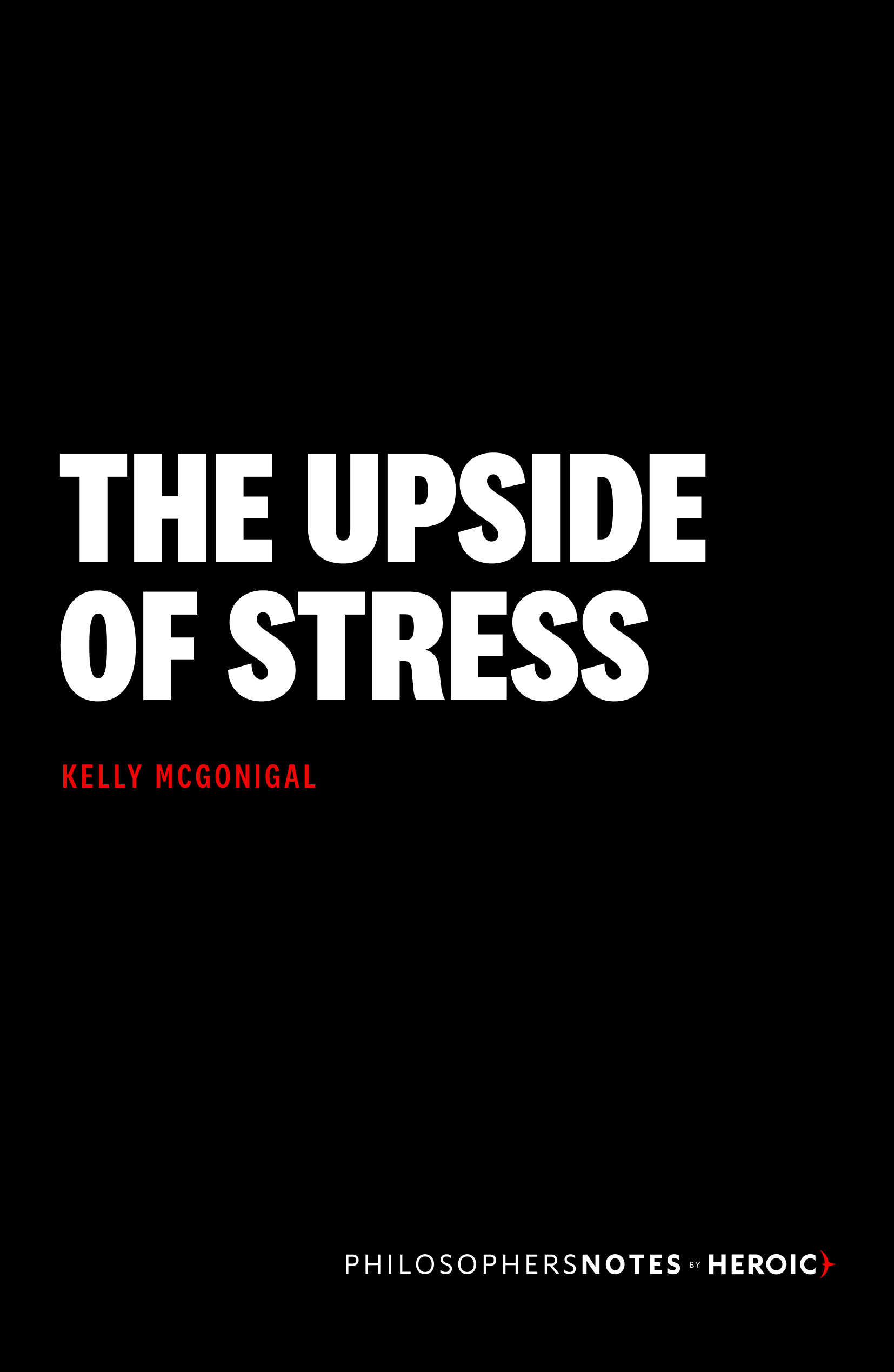 The Upside of Stress by Kelly McGonigal - PhilosophersNotes ...