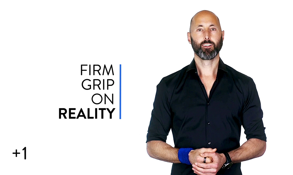 Have a Firm Grip on Reality?