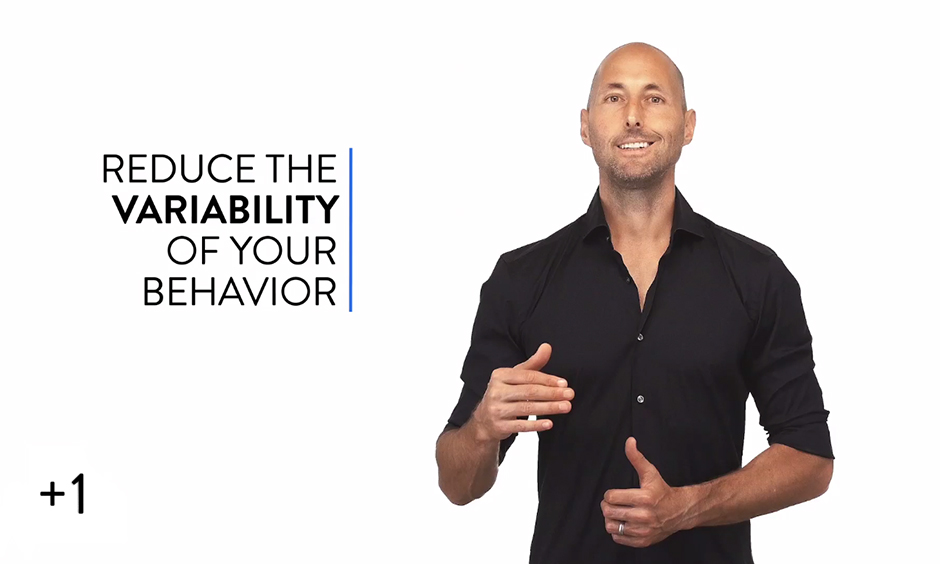 Reduce the Variability of Your Behavior