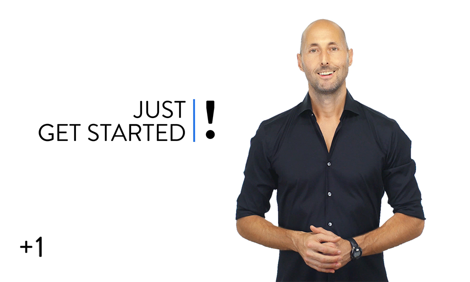 Just Get Started!