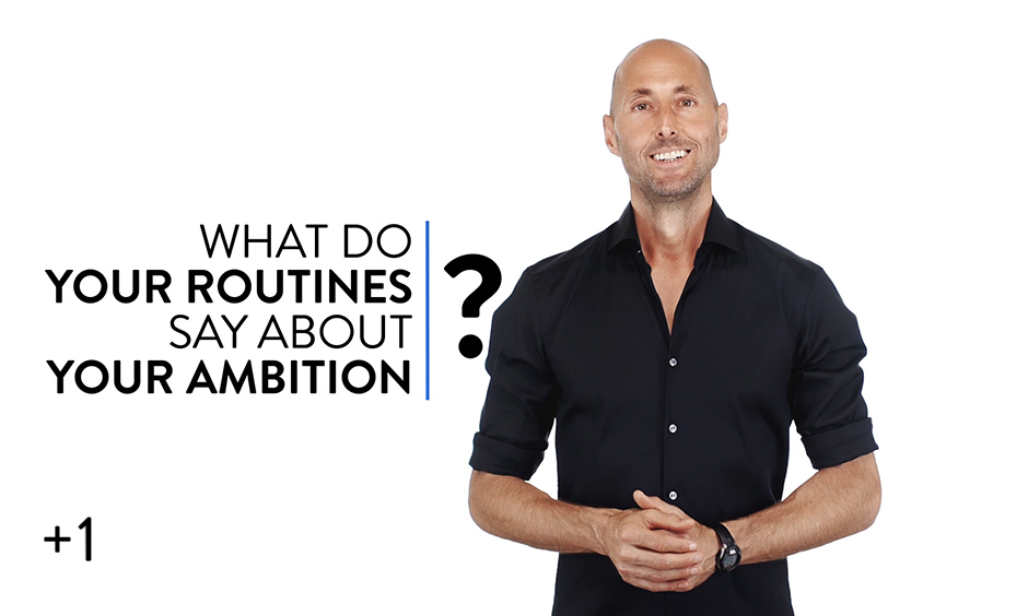 Ambition + Routine