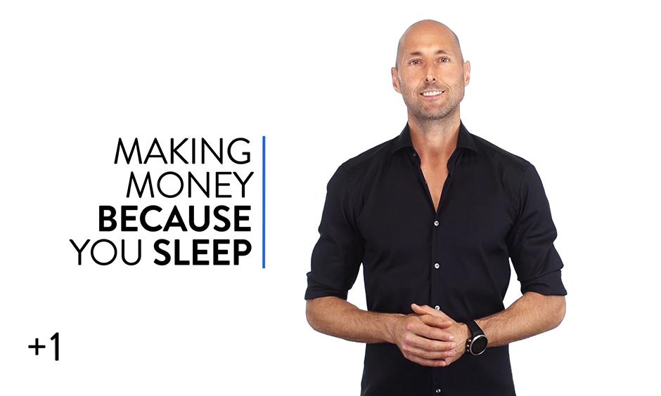 Making Money BECAUSE You Sleep